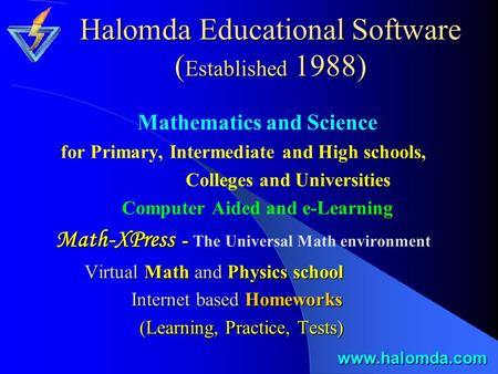 Halomda Educational Software ( Established 1988) Mathematics and Science for Primary, Intermediate and High schools, Colleges and Universities Computer.