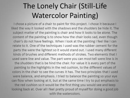The Lonely Chair (Still-Life Watercolor Painting) I chose a picture of a chair to paint for this project. I chose it because I liked the way it looked.