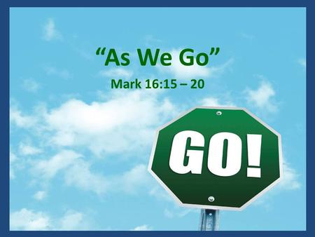 """As We Go"" Mark 16:15 – 20. In The North Jackson Data Base Today Ages Birth To 19: 188 Ages 20 To 49: 250 Ages 50 And Above: 309 Total: 647 What Are The."