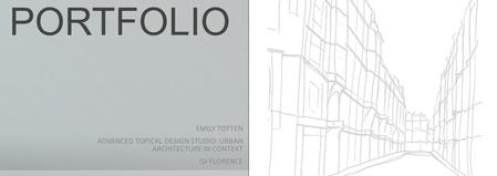 EMILY TOTTEN ADVANCED TOPICAL DESIGN STUDIO: URBAN ARCHITECTURE IN CONTEXT ISI FLORENCE FIRENZE: THE PORTFOLIO.