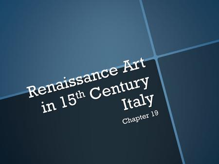 Renaissance Art in 15 th Century Italy Chapter 19.