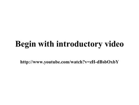 Begin with introductory video
