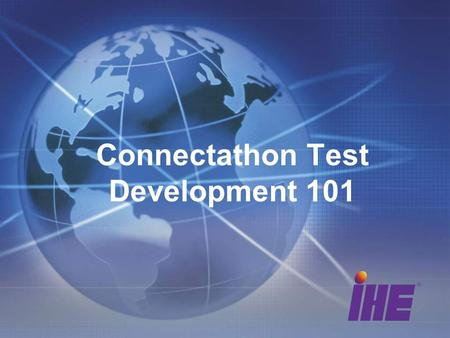 Connectathon Test Development 101. Connectathon Timeline SepNov Register Pre-connectathon testing Test evaluation Config entry Connectathon!AugOctDecJan.