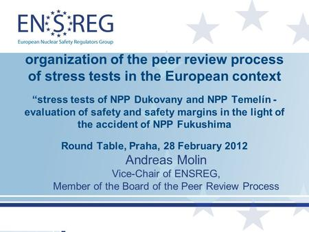 "Organization of the peer review process of stress tests in the European context ""stress tests of NPP Dukovany and NPP Temelín - evaluation of safety and."