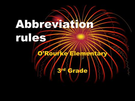 Abbreviation rules O'Rourke Elementary 3 rd Grade.