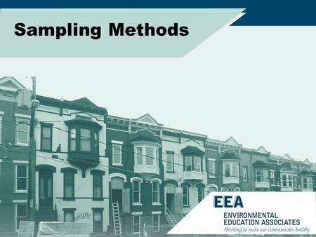 Sampling Methods. Sampling Purpose –Detect and quantify –Identify sources/amplification –Assess potential virulence –Assess effectiveness of controls.