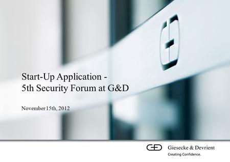 Start-Up Application - 5th Security Forum at G&D November 15th, 2012.