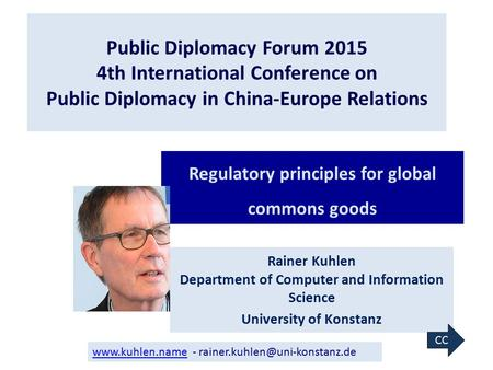 Public Diplomacy Forum 2015 4th International Conference on Public Diplomacy in China-Europe Relations Rainer Kuhlen Department of Computer and Information.