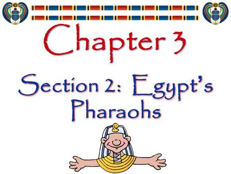 Chapter 3 Section 2: Egypt ' s Pharaohs. Dynasty Series of rulers from a single family 31 dynasties over 2800 years Series of rulers from a single family.