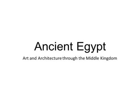 Ancient Egypt Art and Architecture through the Middle Kingdom.