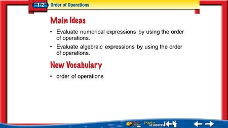 Lesson 2 MI/Vocab order of operations Evaluate numerical expressions by using the order of operations. Evaluate algebraic expressions by using the order.