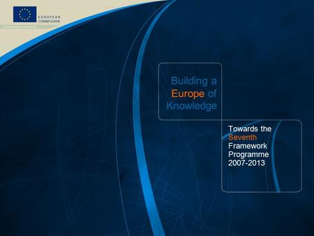 FP7 /1 EUROPEAN COMMISSION - DG Research Building a Europe of Knowledge Towards the Seventh Framework Programme 2007-2013.