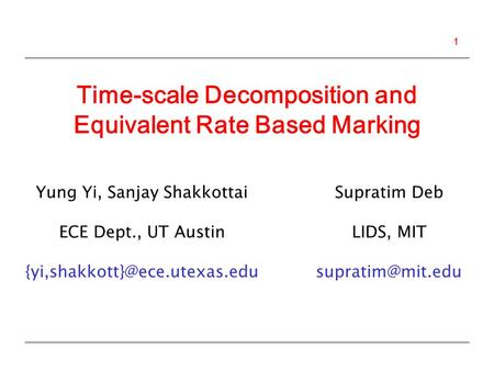 1 Time-scale Decomposition and Equivalent Rate Based Marking Yung Yi, Sanjay Shakkottai ECE Dept., UT Austin Supratim Deb.
