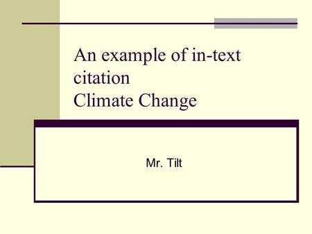 An example of in-text citation Climate Change Mr. Tilt.