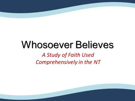 Whosoever Believes A Study of Faith Used Comprehensively in the NT.