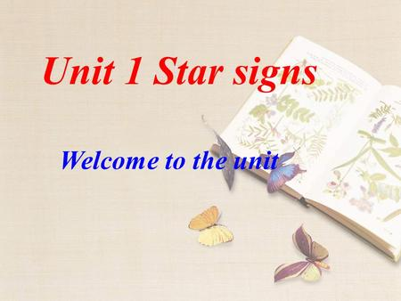 Unit 1 Star signs Welcome to the unit According to the Chinese horoscope( 星占术 ), there're 12 animal signs. rat ( 鼠 ) ox ( ) tiger ( 虎 ) rabbit ( 兔 )