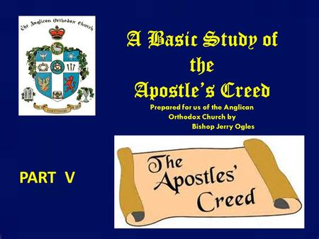 A Basic Study of the Apostle's Creed Prepared for us of the Anglican Orthodox Church by Bishop Jerry Ogles PART V.