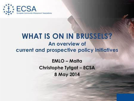 WHAT IS ON IN BRUSSELS? An overview of current and prospective policy initiatives EMLO – Malta Christophe Tytgat – ECSA 8 May 2014.