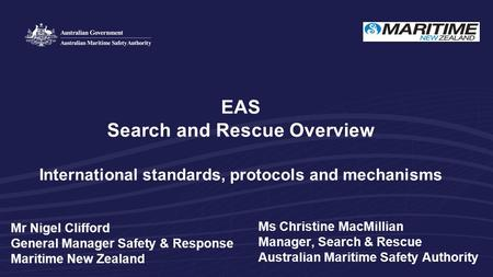 Ms Christine MacMillian Manager, Search & Rescue Australian Maritime Safety Authority EAS Search and Rescue Overview International standards, protocols.