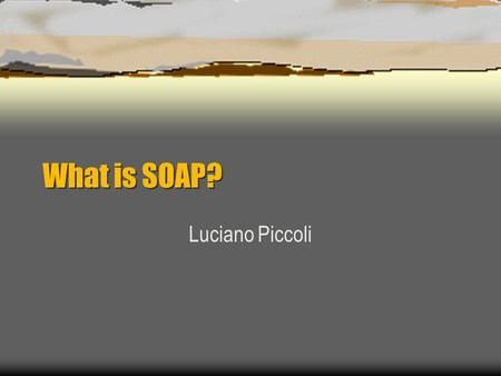 What is SOAP? Luciano Piccoli. SOAP – Simple Object Access Protocol  SOAP is an XML based protocol to let software components and applications communicate.