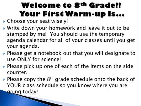  Choose your seat wisely!  Write down your homework and leave it out to be stamped by me! You should use the temporary agenda calendar for all of your.