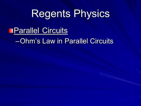 Regents Physics Parallel Circuits –Ohm's Law in Parallel Circuits.