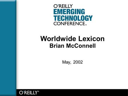 Worldwide Lexicon Brian McConnell May, 2002. WWL – Brian McConnell Worldwide Lexicon Intro Automatic discovery of dictionary, semantic net and translation.