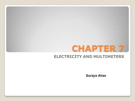 CHAPTER 7 ELECTRICITY AND MULTIMETERS Suraya Alias.