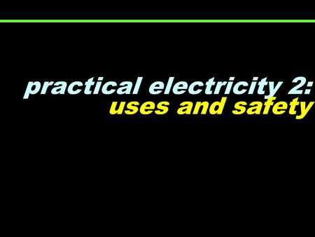 Practical electricity 2: uses and safety. a battery… a current can only flow when a circuit is complete… 12V 0 V.