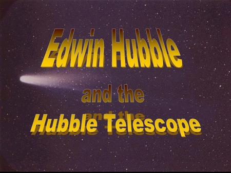 © 2006 Plano ISD, Plano, TX/Klein ISD 2007. Edwin Hubble 1889-1953 Hubble was born in Marshfield, Missouri. He earned a law degree and worked as a lawyer.