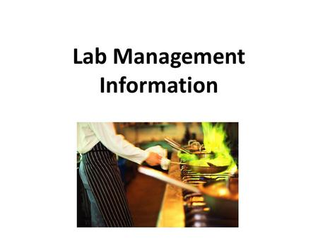Lab Management Information. Before Starting a Lab: 1. Wash hands with hot, soapy water for 20 seconds. Rewash whenever necessary. 2. Long hair must be.