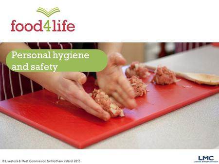 © Livestock & Meat Commission for Northern Ireland 2015 Personal hygiene and safety.