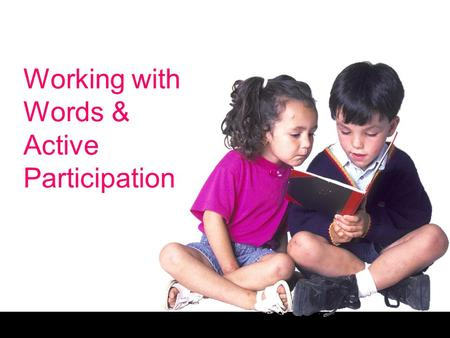 Working with Words & Active Participation
