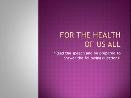 *Read the speech and be prepared to answer the following questions!