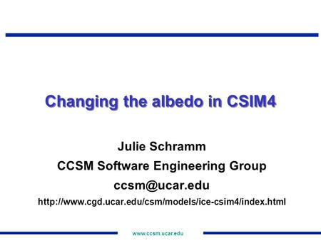 Changing the albedo in CSIM4 Julie Schramm CCSM Software Engineering Group