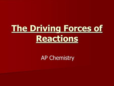 The Driving Forces of Reactions AP Chemistry. In chemistry we are concerned with whether a reaction will occur spontaneously, and under what conditions.