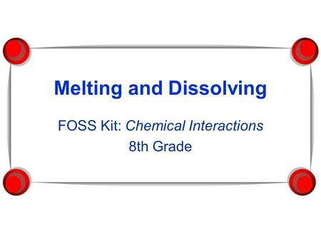 Melting and Dissolving FOSS Kit: Chemical Interactions 8th Grade.