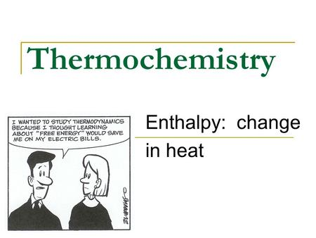 Thermochemistry Enthalpy: change in heat. Energy and Change of State You do not have to write this When energy is added to a solid substance, its temperature.