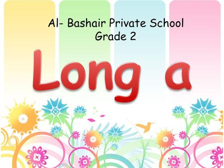 Al- Bashair Private School Grade 2. When a word has one vowel, usually we hear a short sound as in these words: cat man van bat sad bag dad tag map.