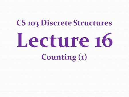 CS 103 Discrete Structures Lecture 16 Counting (1)
