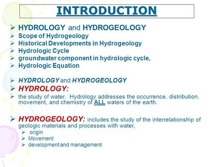 INTRODUCTION HYDROLOGY and HYDROGEOLOGY HYDROLOGY: