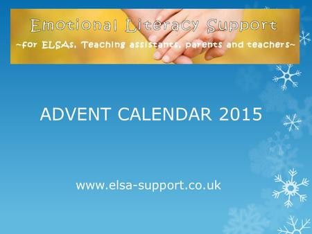 Www.elsa-support.co.uk ADVENT CALENDAR 2015. Click the number and then do the activity www.elsa-support.co.uk.