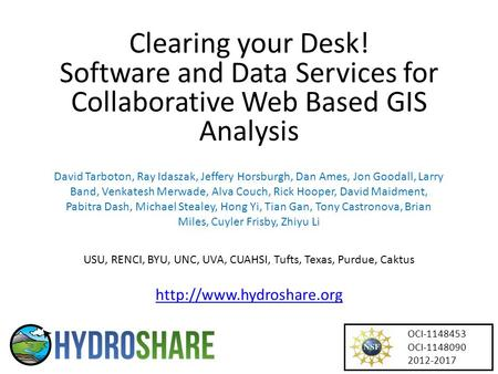 Clearing your Desk! Software and Data Services for Collaborative Web Based GIS Analysis David Tarboton, Ray Idaszak, Jeffery Horsburgh, Dan Ames, Jon Goodall,