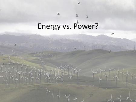 Energy vs. Power?. POWER Power= the rate at which energy is used measured in watts (joules/sec)