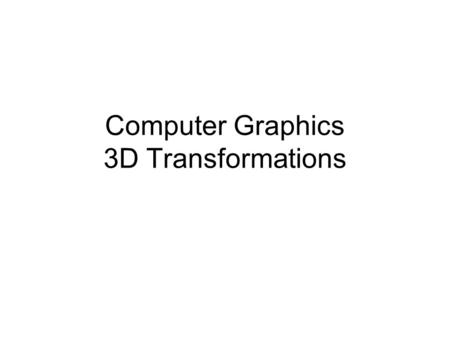 Computer Graphics 3D Transformations. Translation.