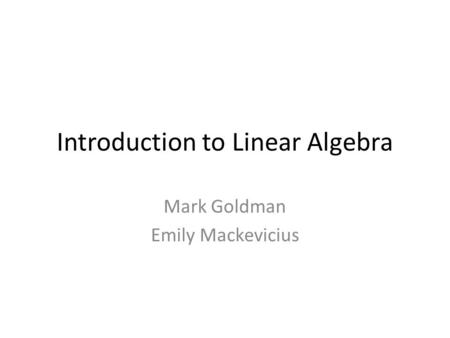Introduction to Linear Algebra Mark Goldman Emily Mackevicius.