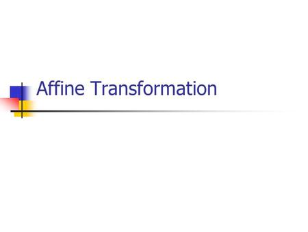 Affine Transformation. Affine Transformations In this lecture, we will continue with the discussion of the remaining affine transformations and composite.