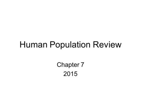 Human Population Review Chapter 7 2015. Chapter 7 test P 199-200 1 B 2 E 3 A 4 E 5 C 6 E 7 C 8 C 9 D 10 D.