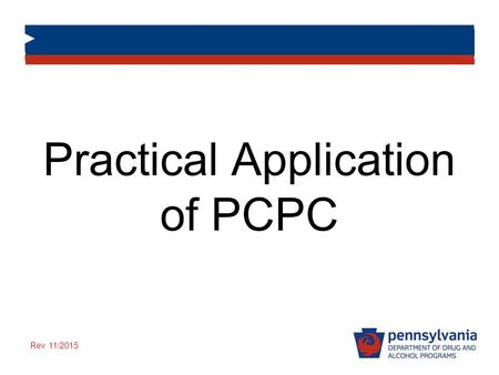 Practical Application of PCPC Rev. 11/2015. DDAP's Mission The Department of Drug and Alcohol's mission is to engage, coordinate and lead the Commonwealth.