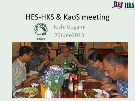 HES-HKS & KaoS meeting Toshi Gogami 26June2013 18June2013.